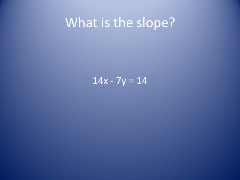 What is the slope 14x - 7y = 14