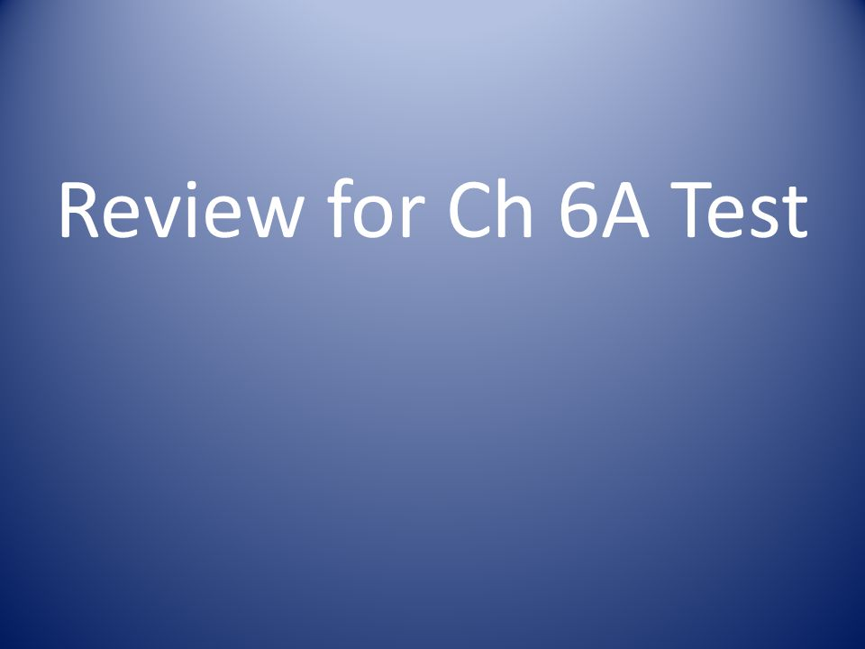 Review for Ch 6A Test