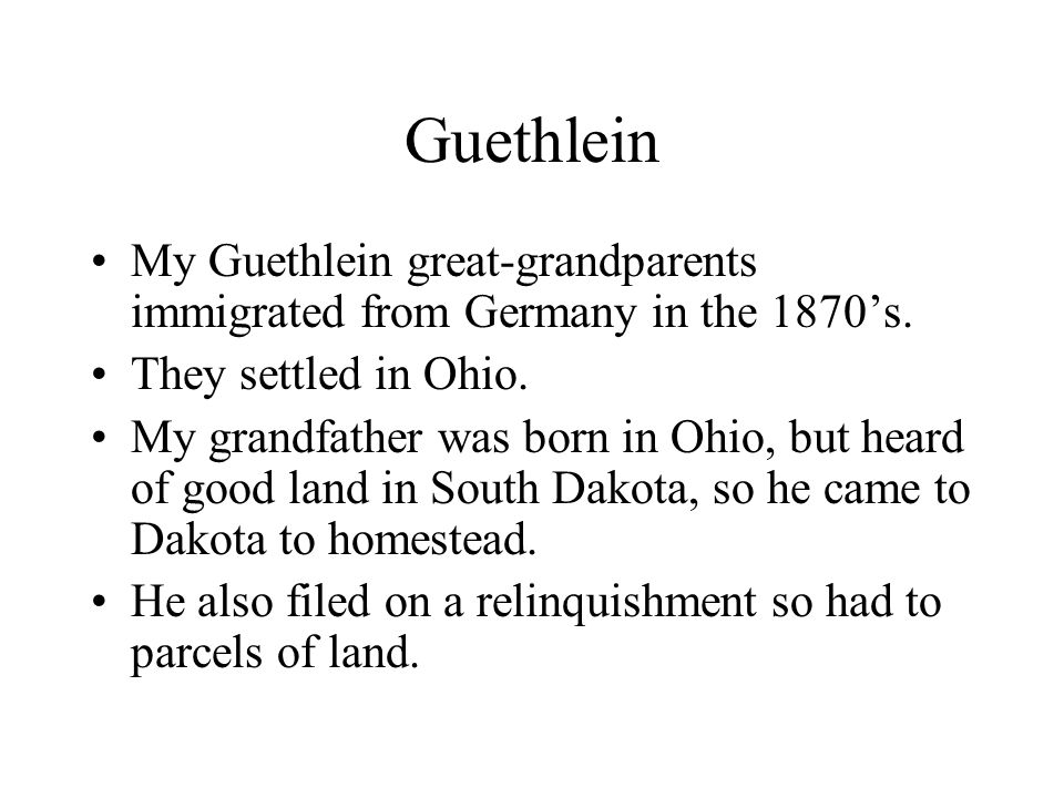 Guethlein My Guethlein great-grandparents immigrated from Germany in the 1870's.
