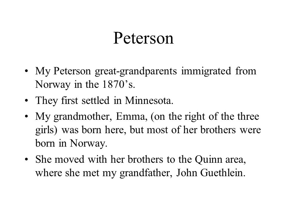 Peterson My Peterson great-grandparents immigrated from Norway in the 1870's.