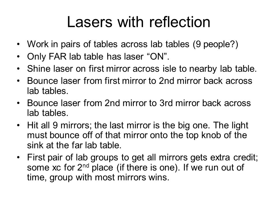 Lasers with reflection Work in pairs of tables across lab tables (9 people ) Only FAR lab table has laser ON .