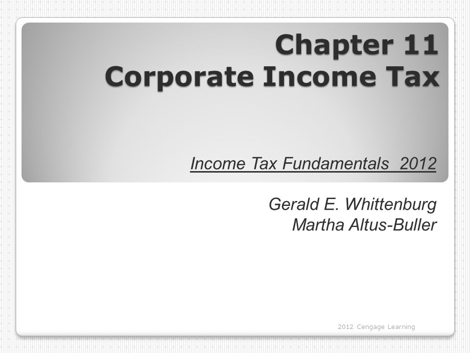 Chapter 11 Corporate Income Tax 2012 Cengage Learning Income Tax Fundamentals 2012 Gerald E.