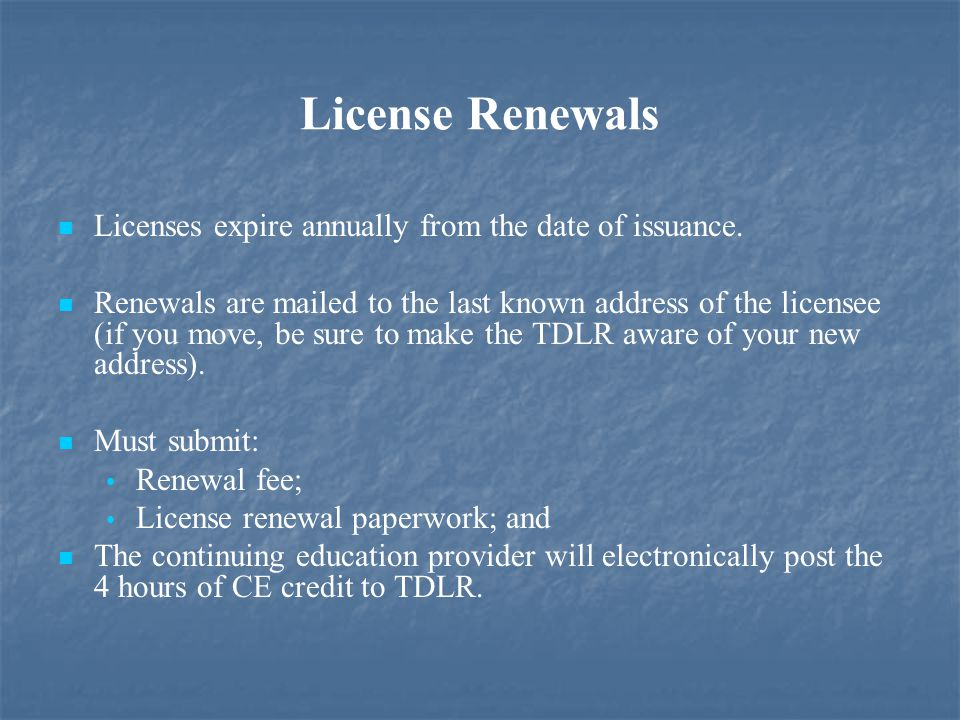 License Renewals Licenses expire annually from the date of issuance.