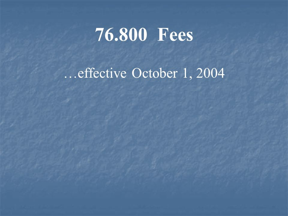 76.800 Fees …effective October 1, 2004