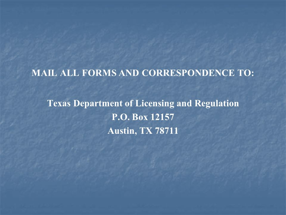 MAIL ALL FORMS AND CORRESPONDENCE TO: Texas Department of Licensing and Regulation P.O.