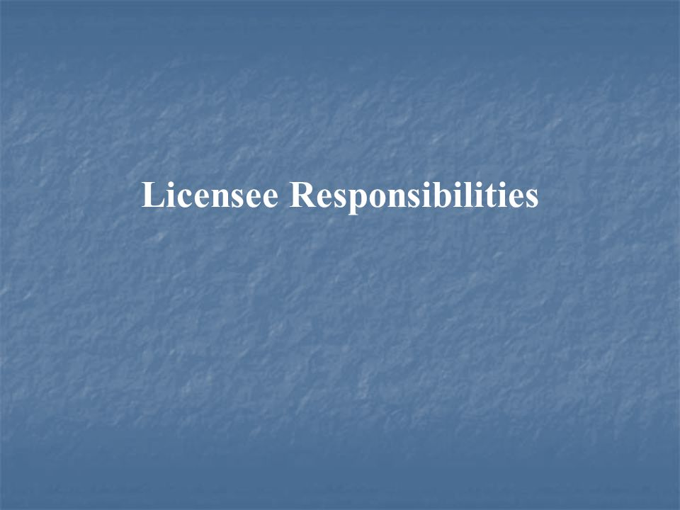 Licensee Responsibilities