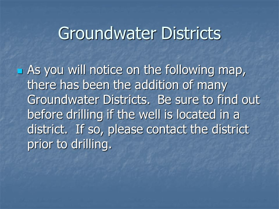 Groundwater Districts As you will notice on the following map, there has been the addition of many Groundwater Districts.