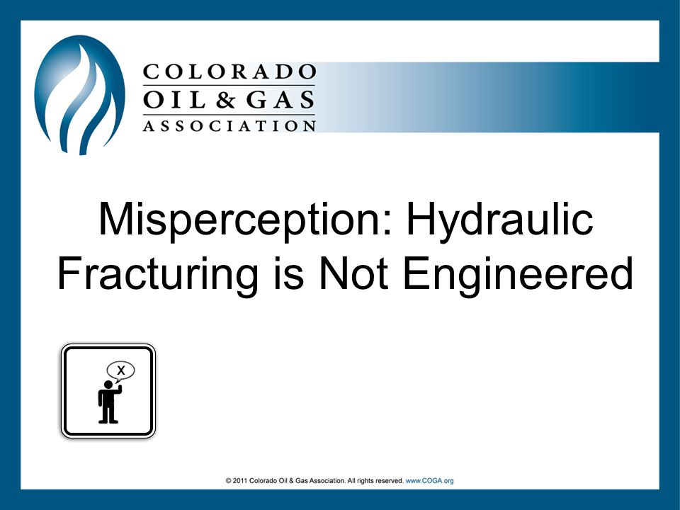 Misperception: Hydraulic Fracturing is Not Engineered