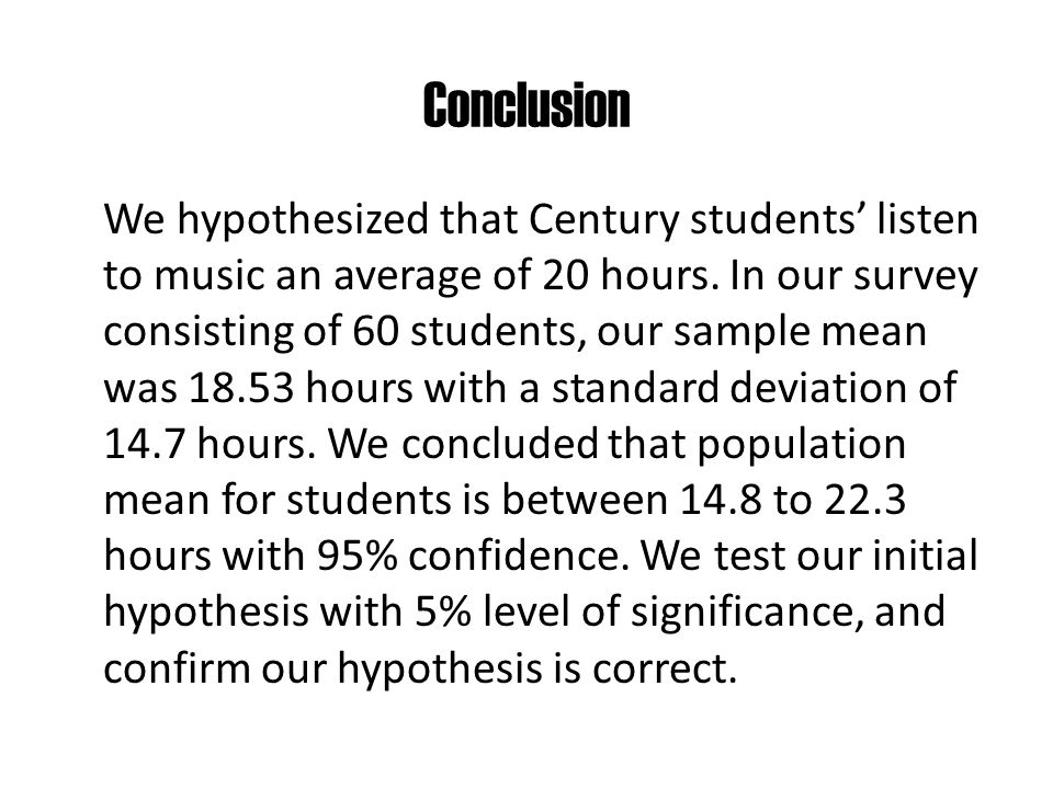 Conclusion We hypothesized that Century students' listen to music an average of 20 hours.