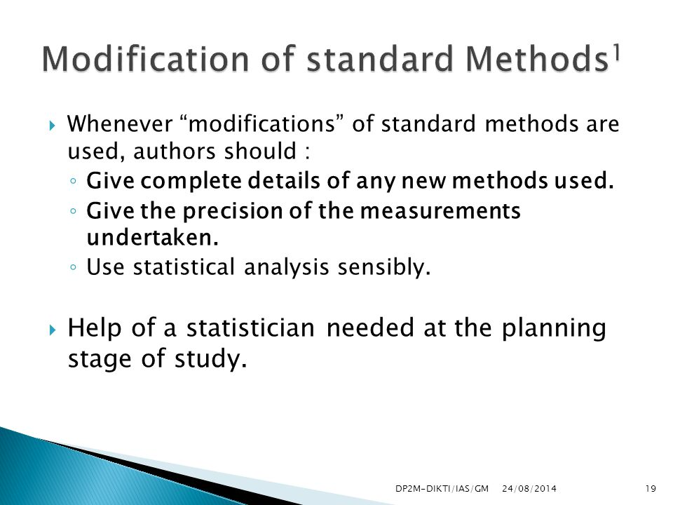  Whenever modifications of standard methods are used, authors should : ◦ Give complete details of any new methods used.