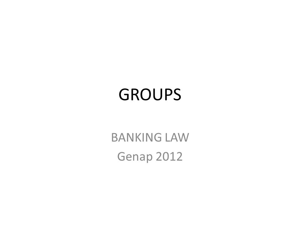 GROUPS BANKING LAW Genap 2012