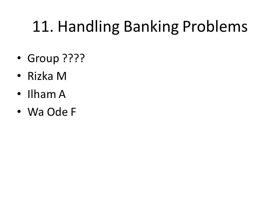 11. Handling Banking Problems Group Rizka M Ilham A Wa Ode F