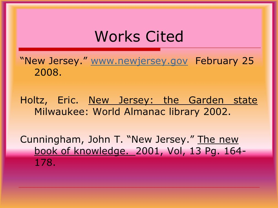 Works Cited New Jersey. www.newjersey.gov February 25 2008.www.newjersey.gov Holtz, Eric.