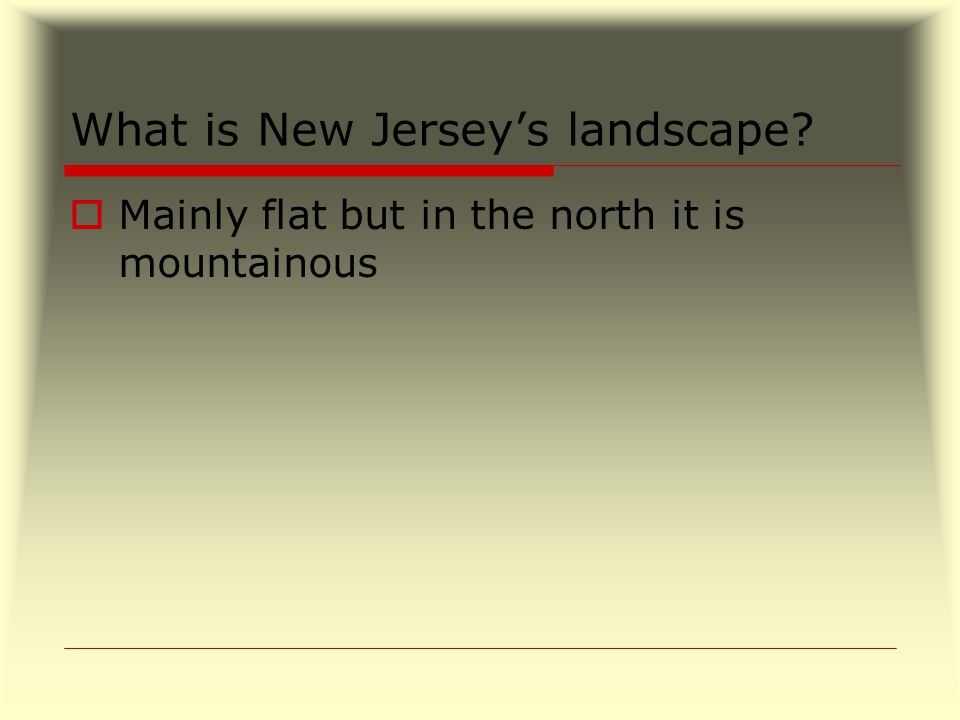 What is New Jersey's landscape  Mainly flat but in the north it is mountainous
