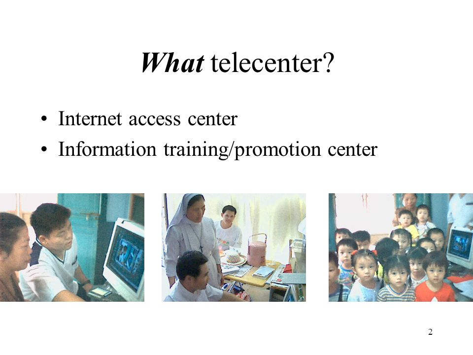 2 What telecenter Internet access center Information training/promotion center
