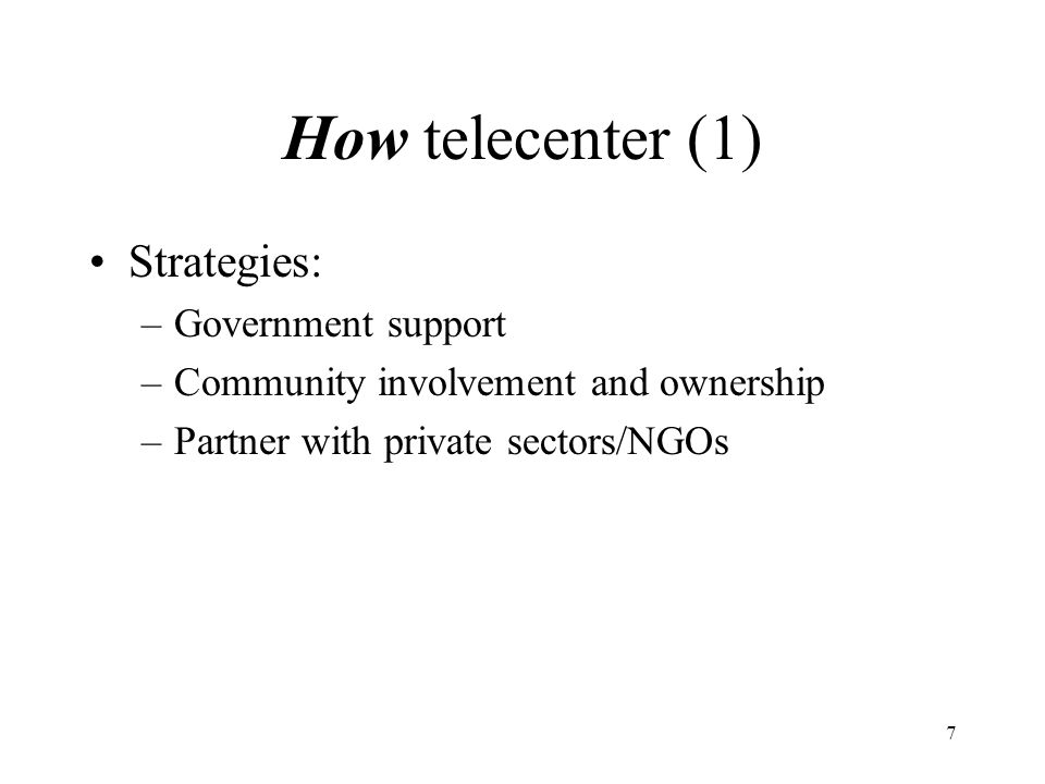 7 How telecenter (1) Strategies: –Government support –Community involvement and ownership –Partner with private sectors/NGOs
