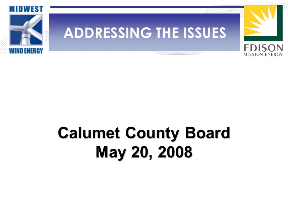 ADDRESSING THE ISSUES Calumet County Board May 20, 2008