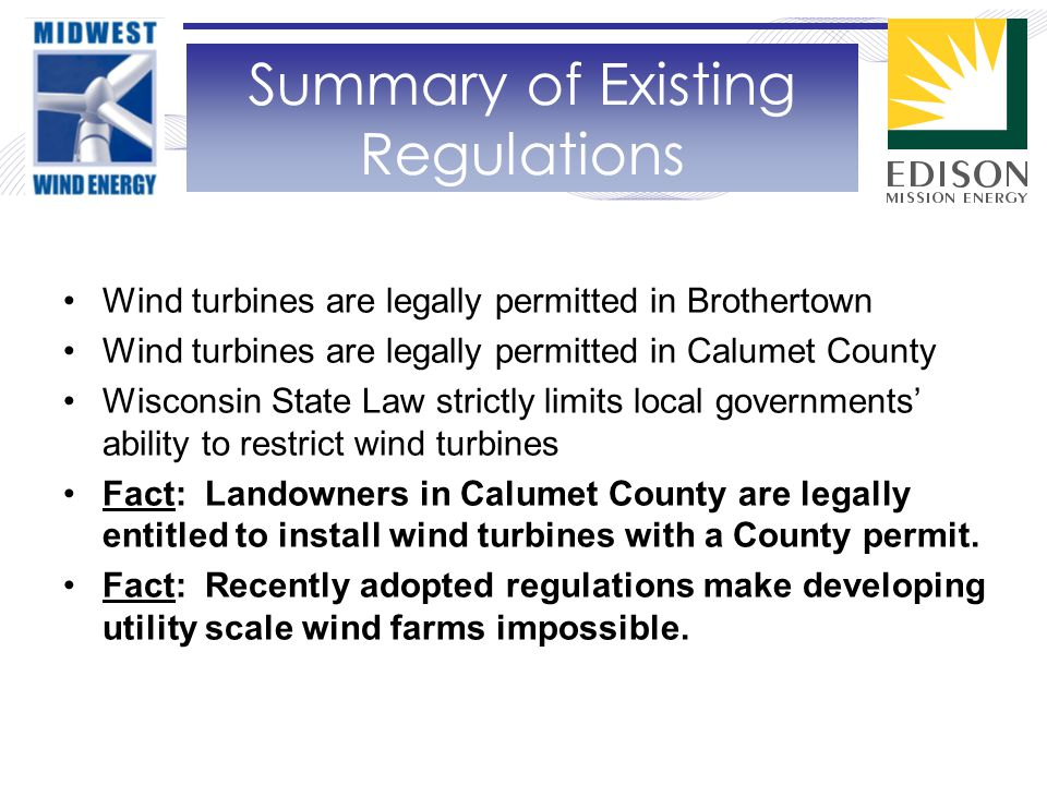 Wind turbines are legally permitted in Brothertown Wind turbines are legally permitted in Calumet County Wisconsin State Law strictly limits local governments' ability to restrict wind turbines Fact: Landowners in Calumet County are legally entitled to install wind turbines with a County permit.