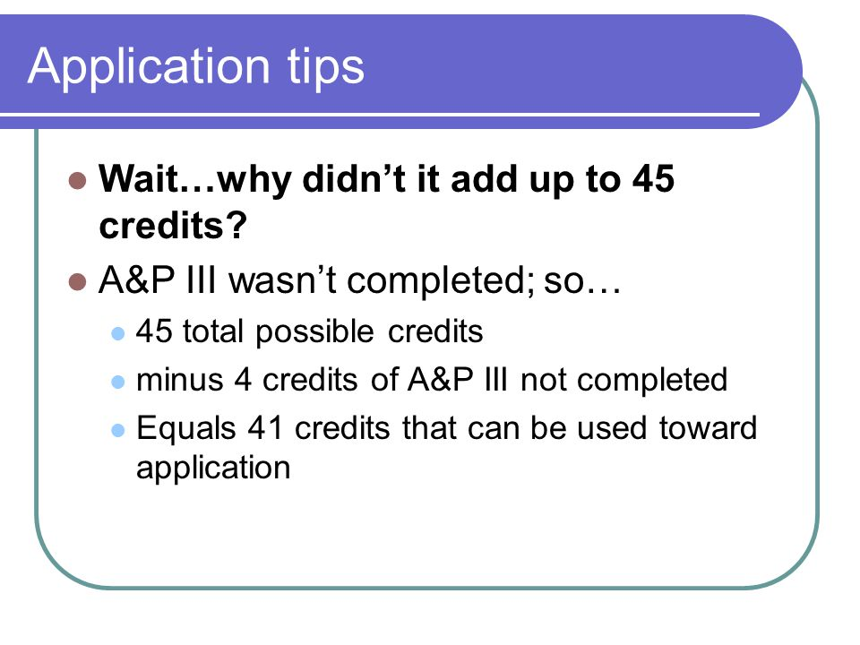 Application tips Wait…why didn't it add up to 45 credits.