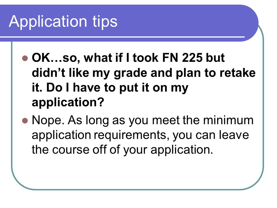 Application tips OK…so, what if I took FN 225 but didn't like my grade and plan to retake it.