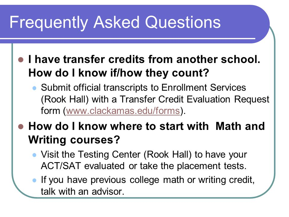 Frequently Asked Questions I have transfer credits from another school.