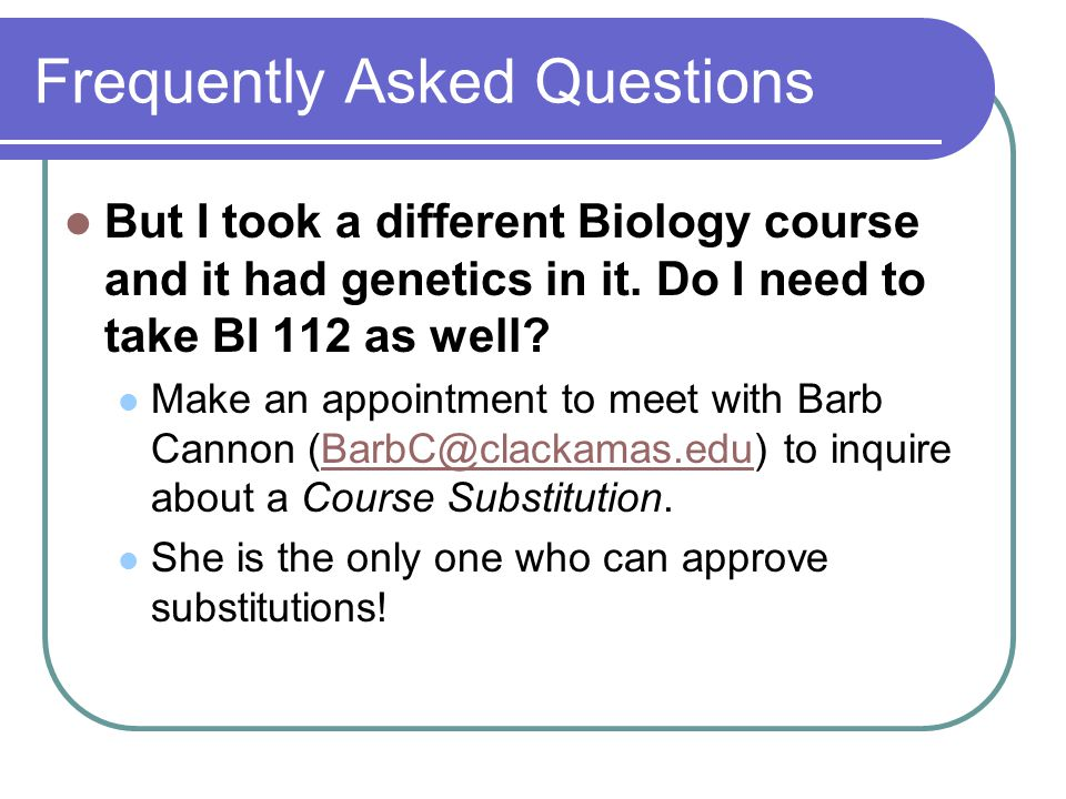 Frequently Asked Questions But I took a different Biology course and it had genetics in it.