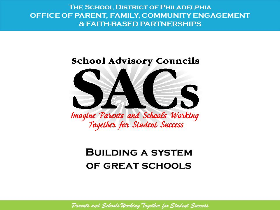 Parents and Schools Working Together for Student Success Building a system of great schools The School District of Philadelphia OFFICE OF PARENT, FAMILY, COMMUNITY ENGAGEMENT & FAITH-BASED PARTNERSHIPS