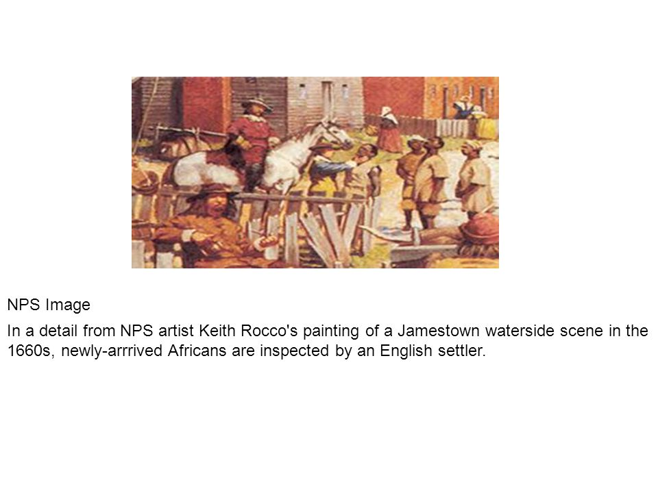 NPS Image In a detail from NPS artist Keith Rocco s painting of a Jamestown waterside scene in the 1660s, newly-arrrived Africans are inspected by an English settler.