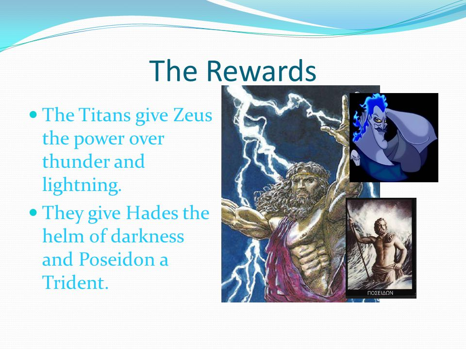 The Rewards The Titans give Zeus the power over thunder and lightning.