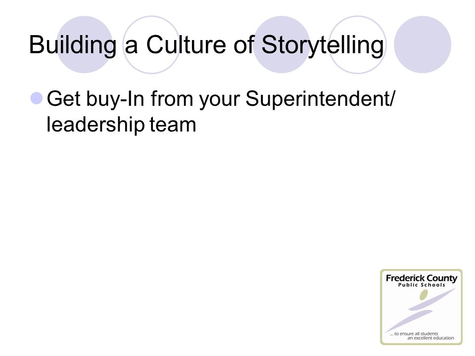 Building a Culture of Storytelling Get buy-In from your Superintendent/ leadership team