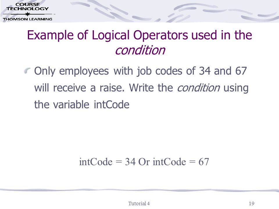 Tutorial 419 Example of Logical Operators used in the condition Only employees with job codes of 34 and 67 will receive a raise.
