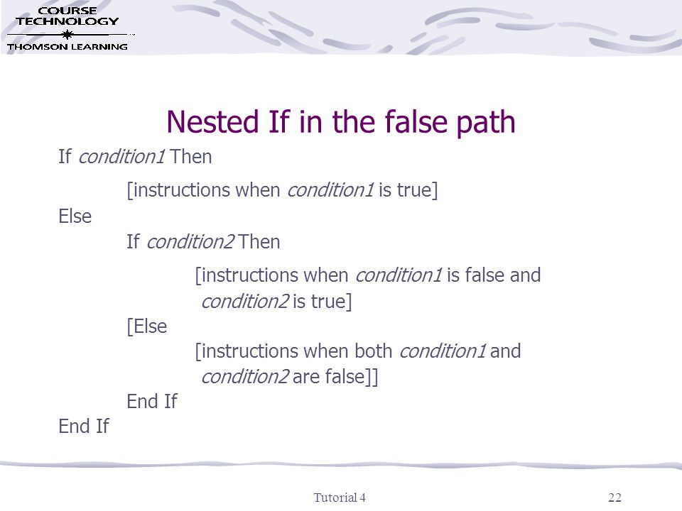 Tutorial 422 Nested If in the false path If condition1 Then [instructions when condition1 is true] Else If condition2 Then [instructions when condition1 is false and condition2 is true] [Else [instructions when both condition1 and condition2 are false]] End If