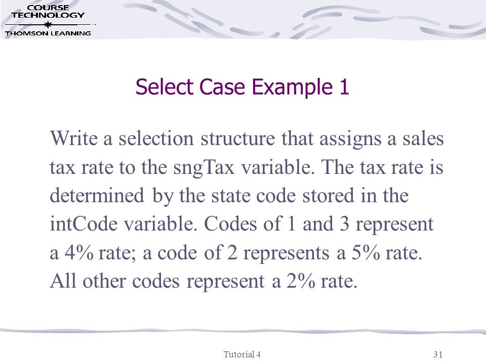 Tutorial 431 Select Case Example 1 Write a selection structure that assigns a sales tax rate to the sngTax variable.