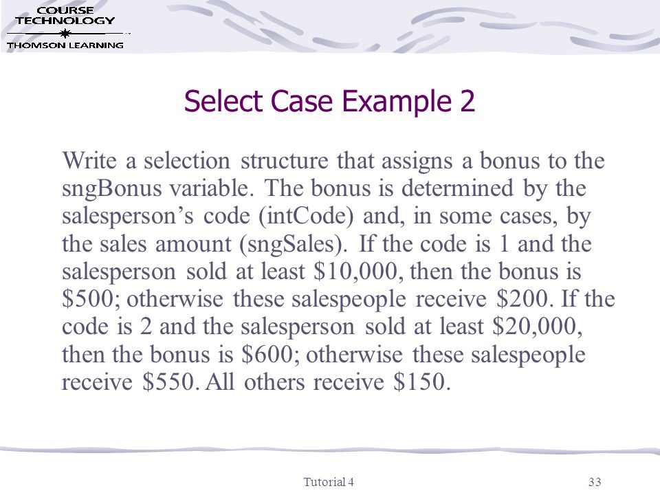 Tutorial 433 Select Case Example 2 Write a selection structure that assigns a bonus to the sngBonus variable.