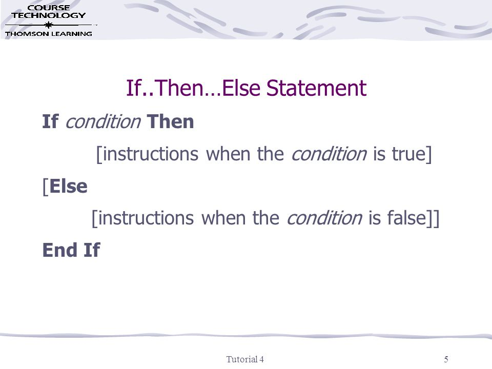 Tutorial 45 If..Then…Else Statement If condition Then [instructions when the condition is true] [Else [instructions when the condition is false]] End If