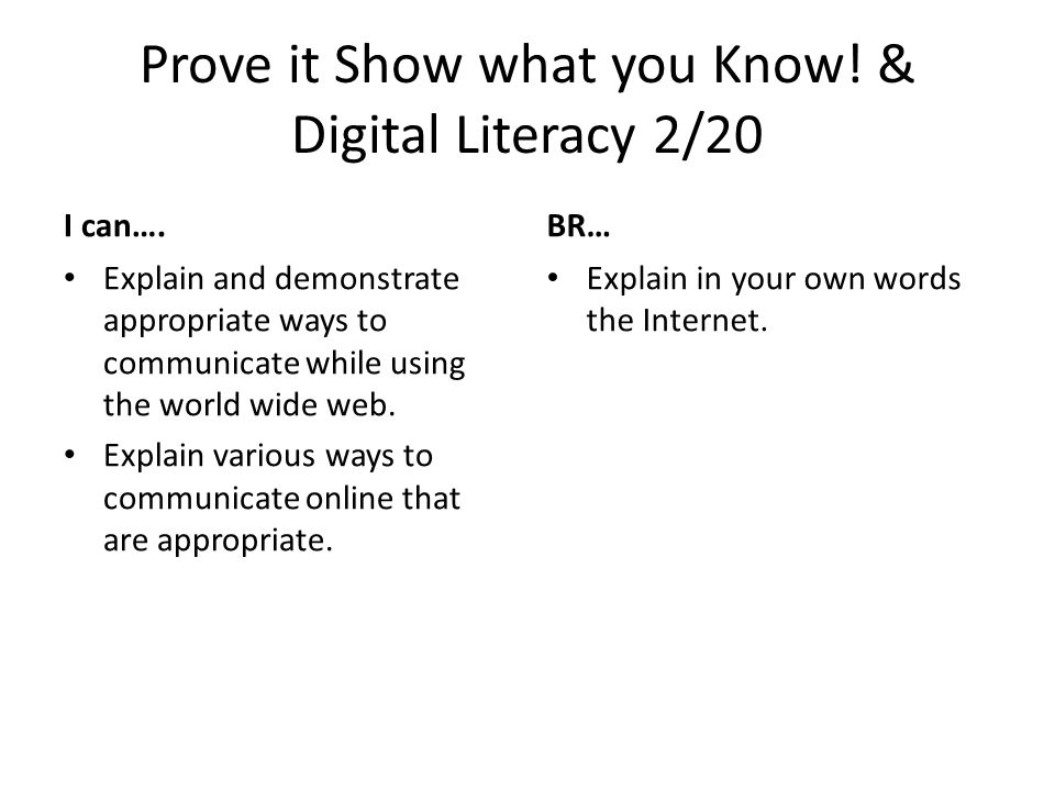 Prove it Show what you Know. & Digital Literacy 2/20 I can….