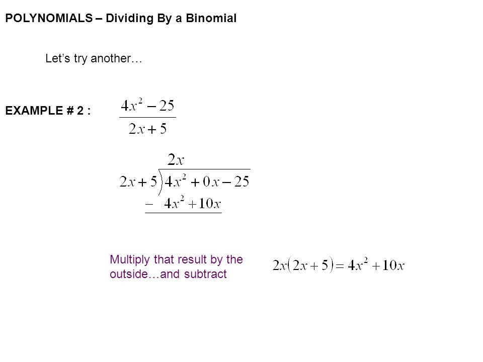 POLYNOMIALS – Dividing By a Binomial Let's try another… EXAMPLE # 2 : Multiply that result by the outside…and subtract
