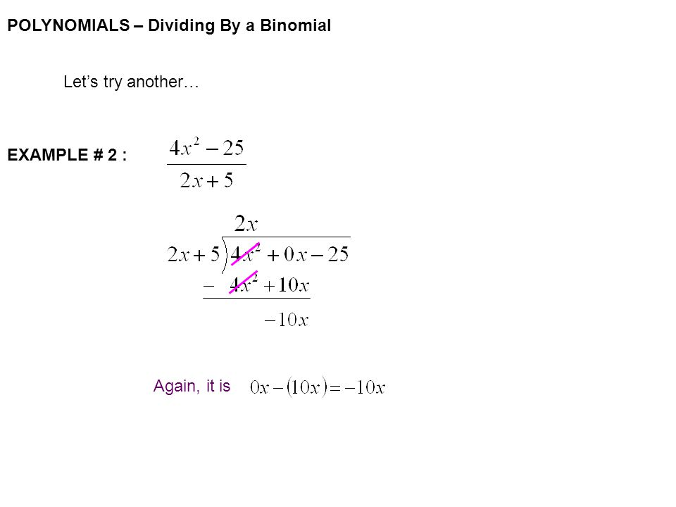 POLYNOMIALS – Dividing By a Binomial Let's try another… EXAMPLE # 2 : Again, it is