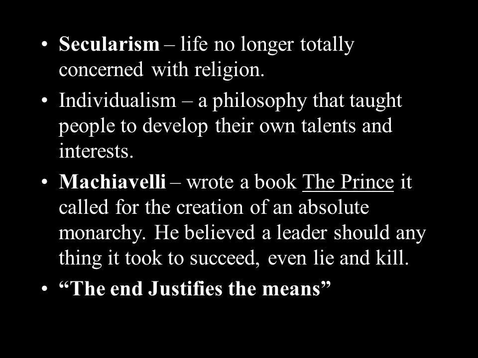 Secularism – life no longer totally concerned with religion.
