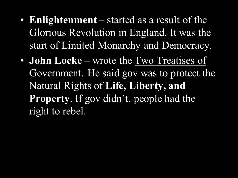 Enlightenment – started as a result of the Glorious Revolution in England.