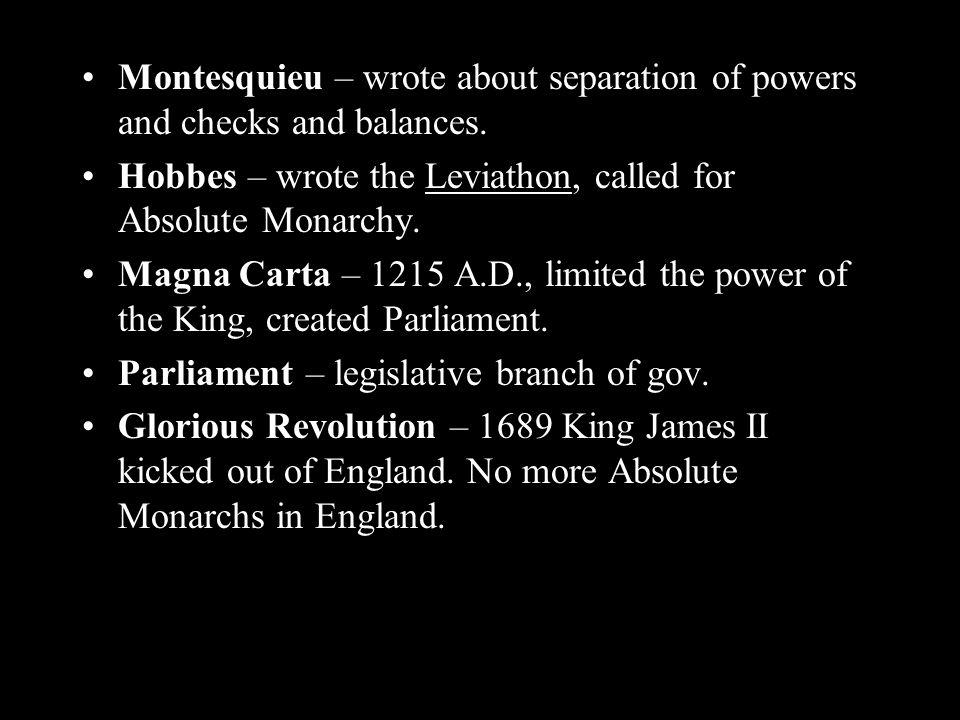 Montesquieu – wrote about separation of powers and checks and balances.