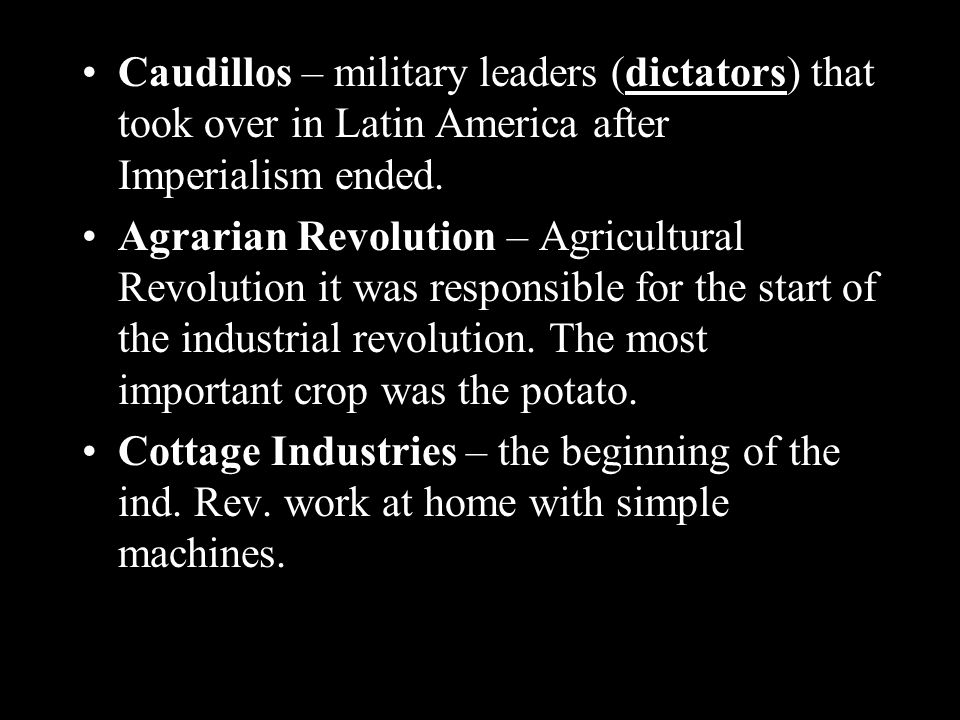 Caudillos – military leaders (dictators) that took over in Latin America after Imperialism ended.