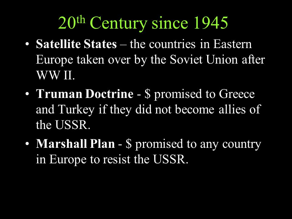 20 th Century since 1945 Satellite States – the countries in Eastern Europe taken over by the Soviet Union after WW II.