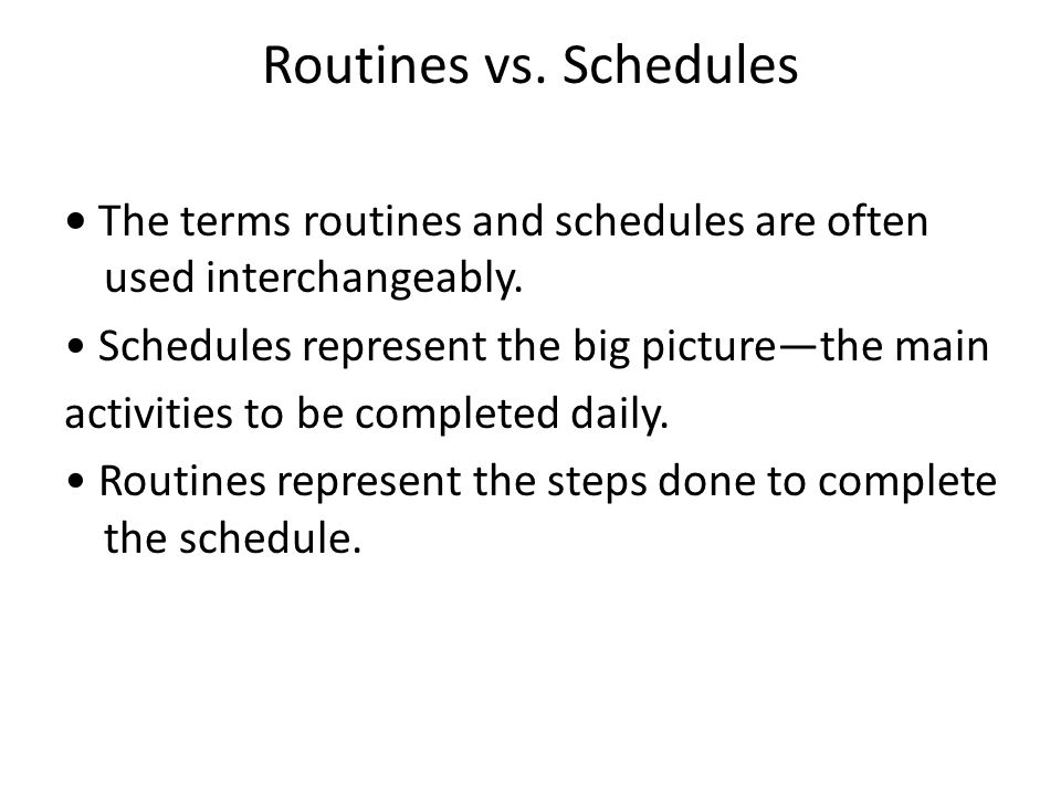 Routines vs. Schedules The terms routines and schedules are often used interchangeably.