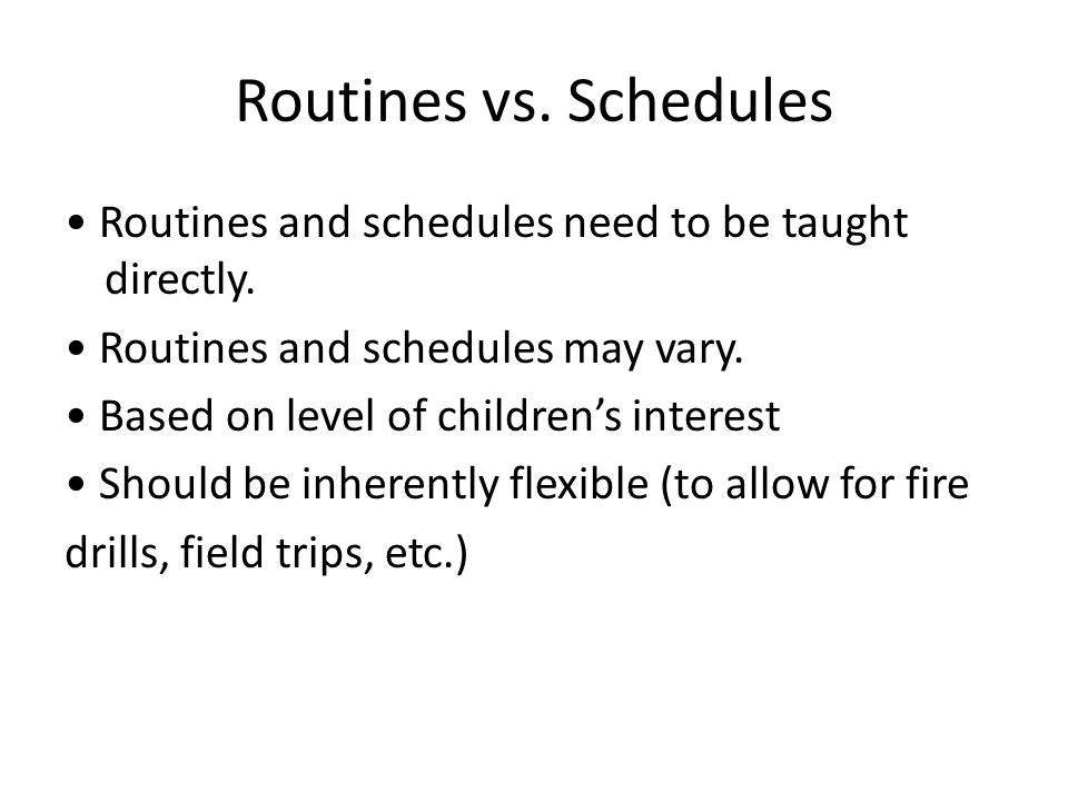 Routines vs. Schedules Routines and schedules need to be taught directly.