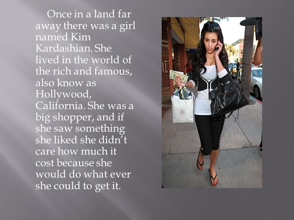 Once in a land far away there was a girl named Kim Kardashian.