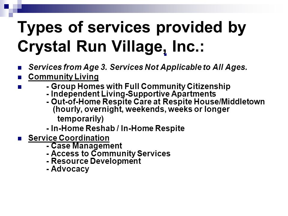 Types of services provided by Crystal Run Village, Inc.: Services from Age 3.
