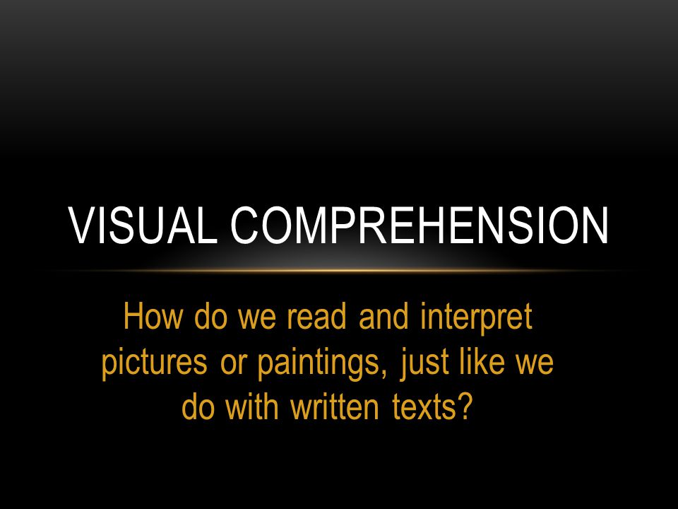 How do we read and interpret pictures or paintings, just like we do with written texts.