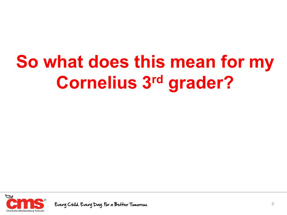 9 So what does this mean for my Cornelius 3 rd grader