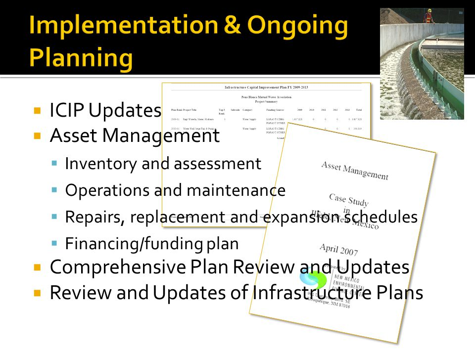  ICIP Updates  Asset Management  Inventory and assessment  Operations and maintenance  Repairs, replacement and expansion schedules  Financing/funding plan  Comprehensive Plan Review and Updates  Review and Updates of Infrastructure Plans